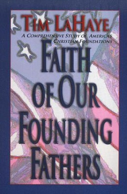 Faith of Our Founding Fathers - Paperback                                                           -     By: Tim LaHaye