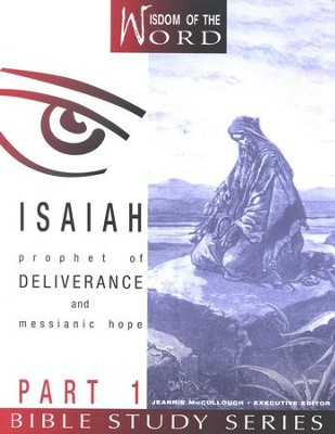 Isaiah Part 1, Prophet of Deliverance and Messianic Hope:  Wisdom of the Word Series   -     By: Jeannie McCullough