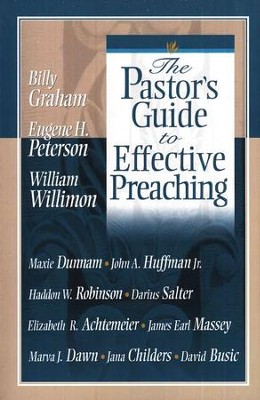 Pastor's Guide to Effective Preaching  -     By: Billy Graham, Eugene H. Peterson, William H. Willimon