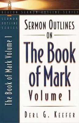 Sermon Outlines on the Book of Mark, Volume 1  -     By: Derl Keefer