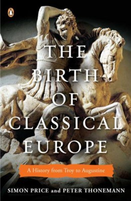 The Birth of Classical Europe: : A History from Troy to Augustine  -     By: Simon Price, Peter Thonemann