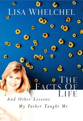 The Facts of Life: And Other Lessons My Father Taught Me - eBook  -     By: Lisa Whelchel