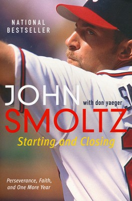 Starting and Closing: Perseverance, Faith, and One More Year  -     By: John Smoltz, Don Yaeger
