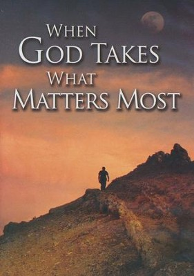When God Takes What Matters Most   -
