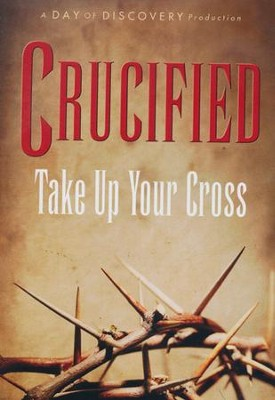 Crucified: Take Up Your Cross - DVD  -