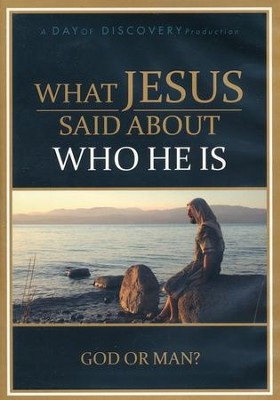 What Jesus Said About Who He Is: God or Man? - DVD  -
