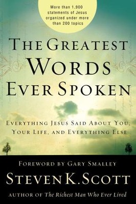 The Greatest Words Ever Spoken: Everything Jesus Said About You, Your Life, and Everything Else - eBook  -     By: Steven K. Scott