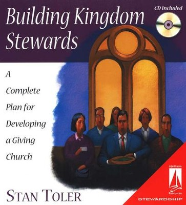 Building Kingdom Stewards: A Complete Plan for Developing a Giving Church  -     By: Stan Toler