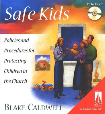 Safe Kids: Policies & Procedures for Protecting  Children in the Church  -     By: Blake Caldwell