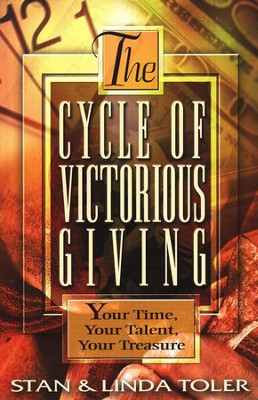 The Cycle of Victorious Giving: Your Time, Your Talent, Your Treasure  -     By: Stan Toler, Linda Toler