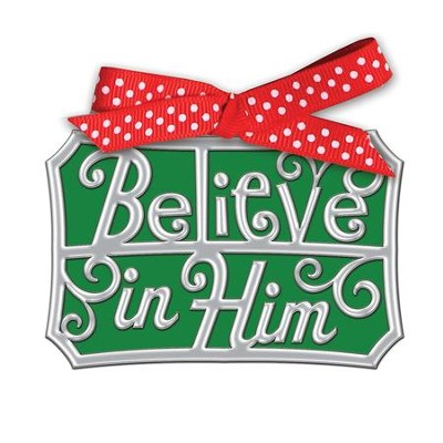 Believe In Him Word Ornament  -