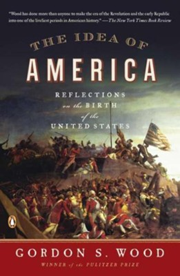 The Idea of America: Reflections of the Birth of the United States  -     By: Gordon S. Wood
