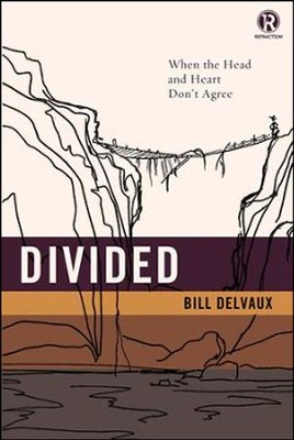 Divided: When the Head and Heart Don't Agree  -     By: Bill Delvaux