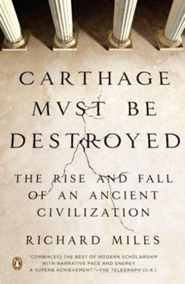 Carthage Must Be Destroyed: The Rise and Fall of an Ancient Civilization  -     By: Richard Miles