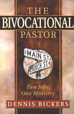 The Bivocational Pastor: Two Jobs, One Ministry  -     By: Dennis Bickers