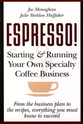 Espresso! Starting and Running Your Own Coffee Business  -     By: Julie S. Huffaker, Joe Monaghan