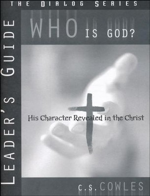 Who Is God? Leader's Guide, The Dialog Series   -     By: C S Cowles