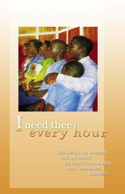 I Need Thee Every Hour (Psalm 28:7-9 , NIV) Bulletins, 100  -