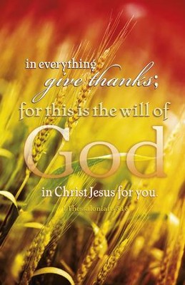 In Everything Give Thanks Wheat (1 Thessalonians 5:18) Bulletins, 100   -
