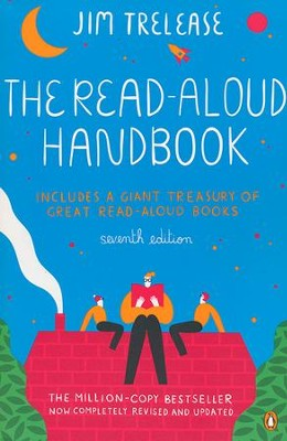The Read-Aloud Handbook: Includes a Giant Treasury of Great Read-Aloud Books, Seventh Edition  -     By: Jim Trelease