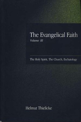 The Evangelical Faith, Volume 3: The Holy Spirit, the Church, Eschatology  -     By: Helmut Thielicke