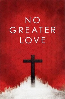 No Greater Love (ESV), Pack of 25 Tracts   -     By: Ted Griffin, Jim Rak