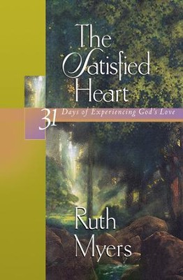 The Satisfied Heart: 31 Days of Experiencing God's Love - eBook  -     By: Ruth Myers