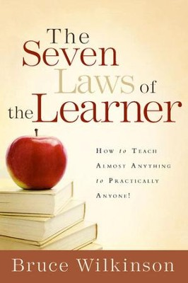 The Seven Laws of the Learner: How to Teach Almost Anything to Practically Anyone - eBook  -     By: Bruce Wilkinson