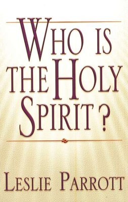 Who is the Holy Spirit  -     By: Dr. Leslie Parrott