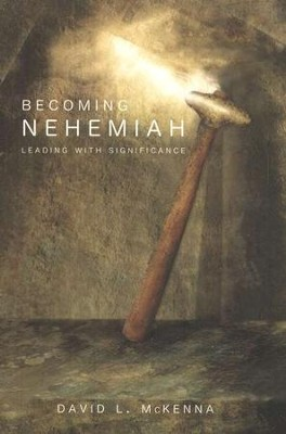 Becoming Nehemiah: Leading with Significance  -     By: David L. McKenna