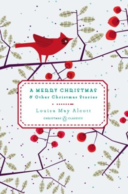 A Merry Christmas: And Other Christmas Stories  -     By: Louisa May Alcott