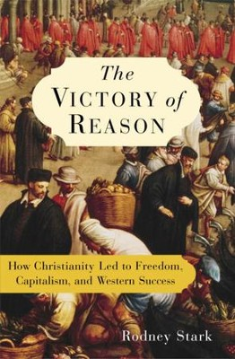 The Victory of Reason: How Christianity Led to Freedom, Capitalism, and Western Success - eBook  -     By: Rodney Stark
