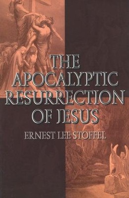 The Apocalyptic Resurrection of Jesus   -     By: Ernest Lee Stoffel