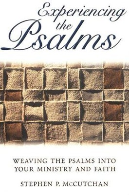 Experiencing the Psalms: Weaving the Psalms Into Your Ministry and Faith  -     By: Stephen P. McCutchan