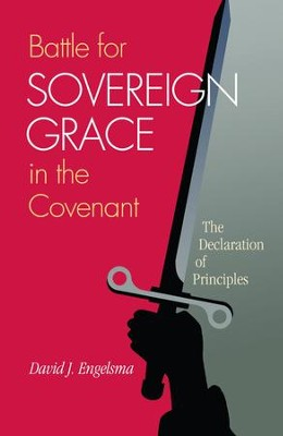 Battle for Sovereign Grace in the Covenant   -     By: David J. Engelsma