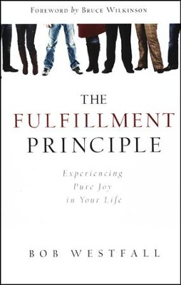 The Fulfillment Principle: Experiencing Pure Joy in Your Life  -     By: Bob Westfall