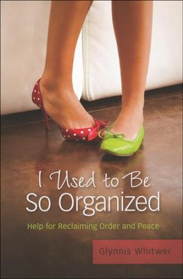 I Used to Be So Organized: Help for Reclaiming Order and Peace  -     By: Glynnis Whitwer