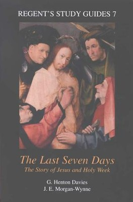 The Last Seven Days: The Story of Jesus and Holy Week   -     By: Gwynne Henton Davies, John E. Morgan-Wynne