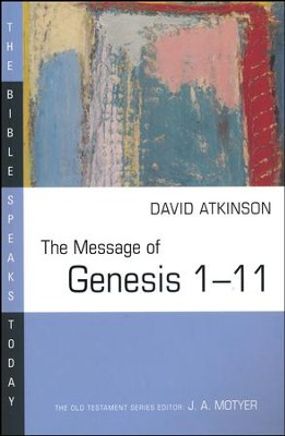 The Message of Genesis 1-11: The Bible Speaks Today [BST]  -     Edited By: J.A. Motyer     By: David Atkinson