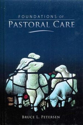 Foundations of Pastoral Care  -     By: Bruce Petersen