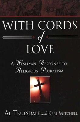 With Cords of Love: A Wesleyan Response to Religious Pluralism  -     By: Al Truesdale