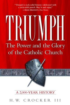 Triumph: The Power and the Glory of the Catholic Church - eBook  -     By: H.W. Crocker III
