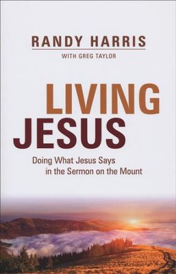 Living Jesus: How the Greatest Sermon Ever Will Change Your Life for Good  -     By: Randy Harris