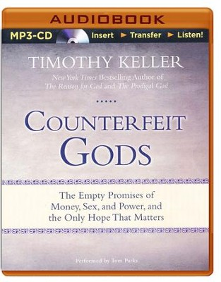Counterfeit Gods: The Empty Promises of Money, Sex, and Power, and the Only Hope that Matters - unabridged audio book on MP3-CD  -     Narrated By: Tom Parks     By: Timothy Keller
