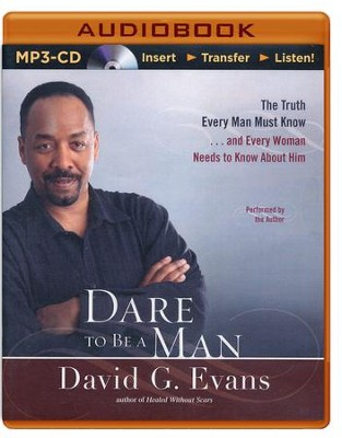 Dare to Be a Man: The Truth Every Man Must Know...and Every Woman Needs to Know About Him - unabridged audiobook on CD  -     Narrated By: Bishop David G. Evans     By: Bishop David G. Evans