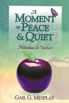 A Moment of Peace and Quiet: Meditations for Teachers   -     By: Gail Mesplay