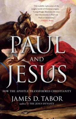 Paul and Jesus: How the Apostle Transformed Christianity  -     By: James D. Tabor