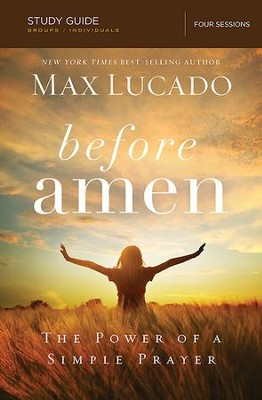 Before Amen: The Power of Simple Prayer (Study Guide)  -     By: Max Lucado