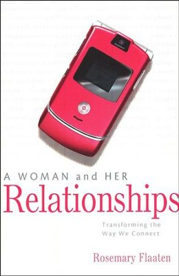A Woman and Her Relationships: Transforming the Way We Connect  -     By: Rosemary Flaaten