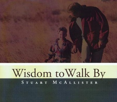 Wisdom to Walk By - CD   -     By: Stuart McAllister